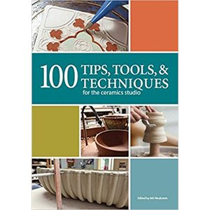 100 Tips, Tools, & Techniques for the Ceramics Studio